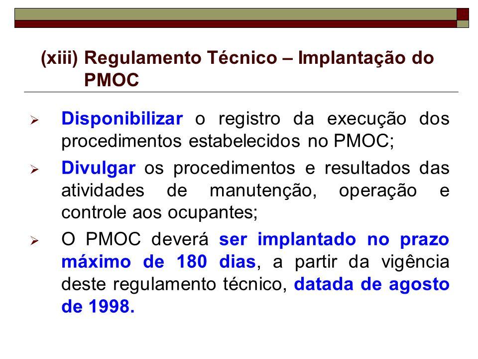 (xiii)Regulamento Técnico – Implantação do PMOC Disponibilizar o registro da execução dos procedimentos estabelecidos no PMOC; Divulgar os procediment