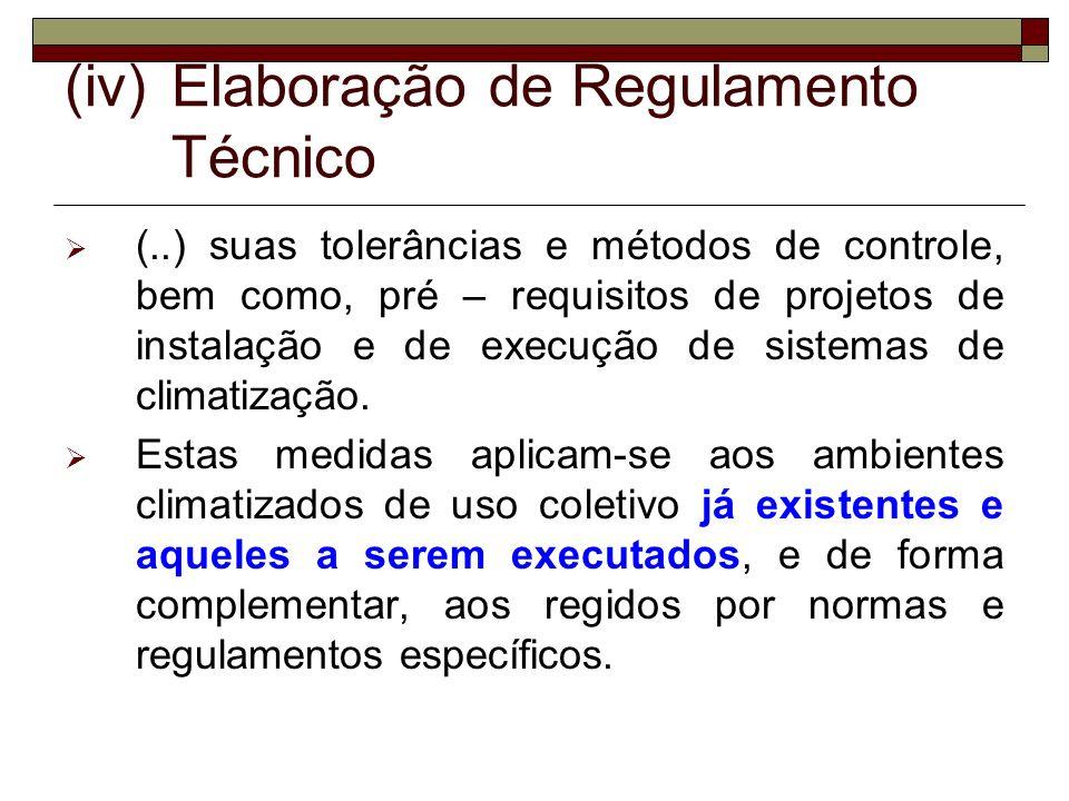 (iv)Elaboração de Regulamento Técnico (..) suas tolerâncias e métodos de controle, bem como, pré – requisitos de projetos de instalação e de execução