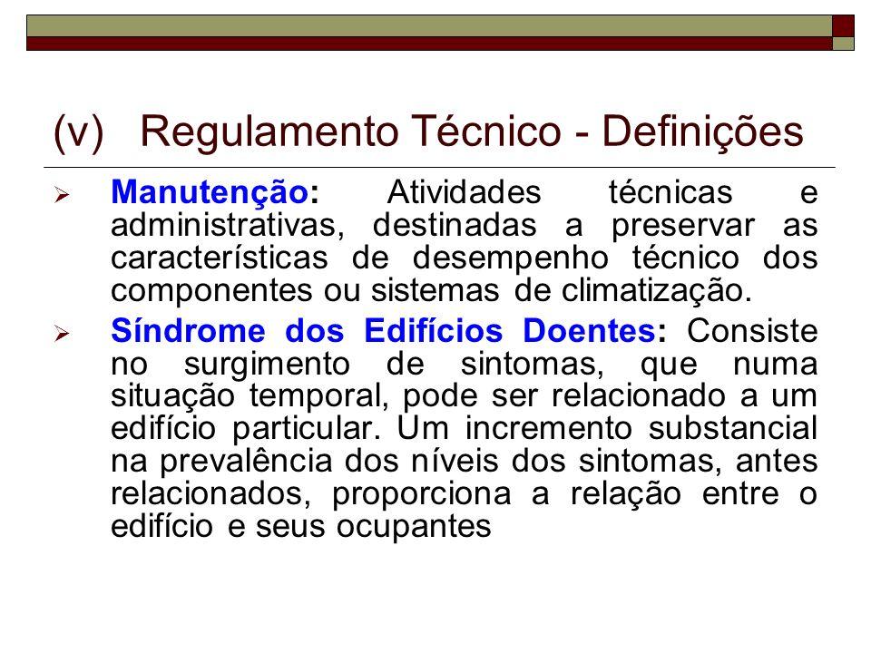 (v)Regulamento Técnico - Definições Manutenção: Atividades técnicas e administrativas, destinadas a preservar as características de desempenho técnico