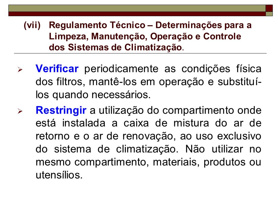 (vii)Regulamento Técnico – Determinações para a Limpeza, Manutenção, Operação e Controle dos Sistemas de Climatização. Verificar periodicamente as con