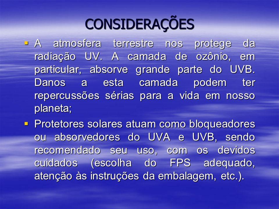 CONSIDERAÇÕES A atmosfera terrestre nos protege da radiação UV. A camada de ozônio, em particular, absorve grande parte do UVB. Danos a esta camada po