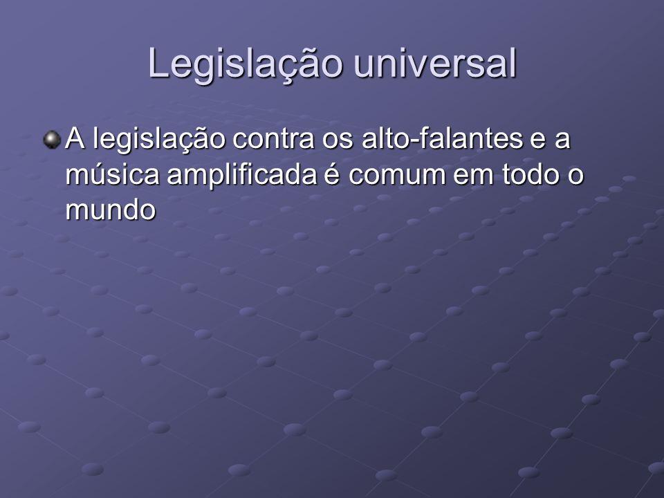 Legislação universal A legislação contra os alto-falantes e a música amplificada é comum em todo o mundo