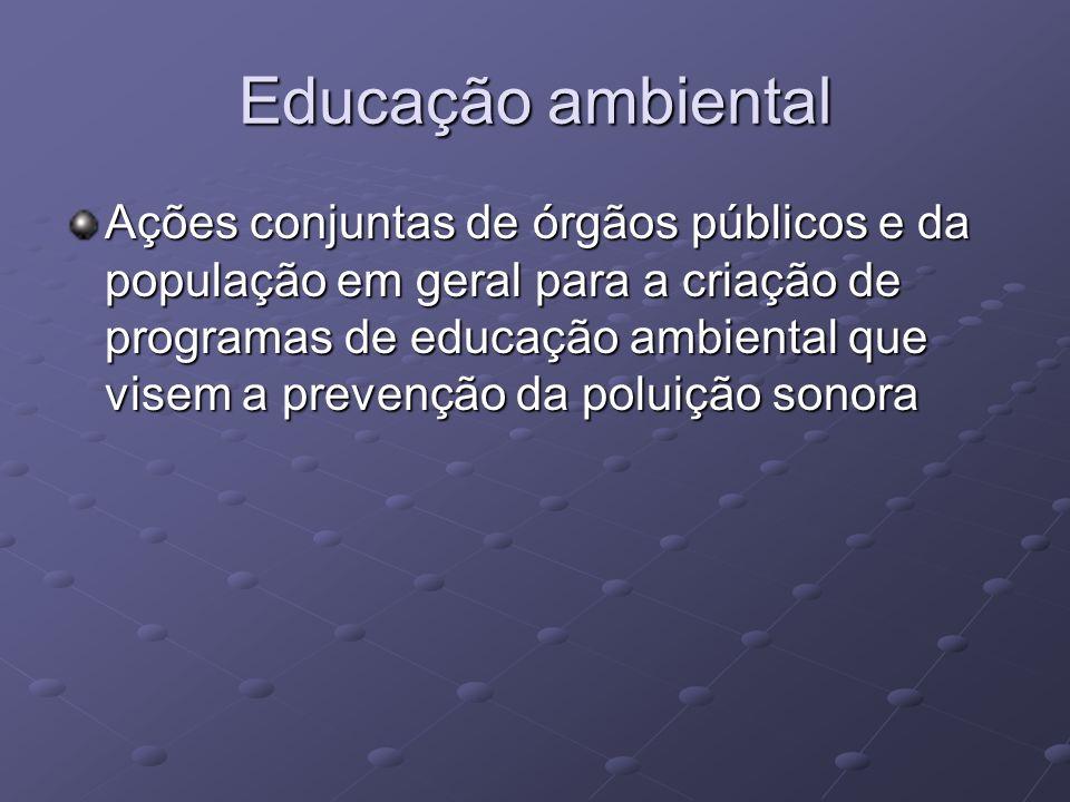 Educação ambiental Ações conjuntas de órgãos públicos e da população em geral para a criação de programas de educação ambiental que visem a prevenção
