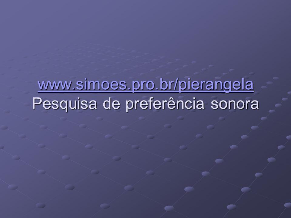 www.simoes.pro.br/pierangela www.simoes.pro.br/pierangela Pesquisa de preferência sonora www.simoes.pro.br/pierangela