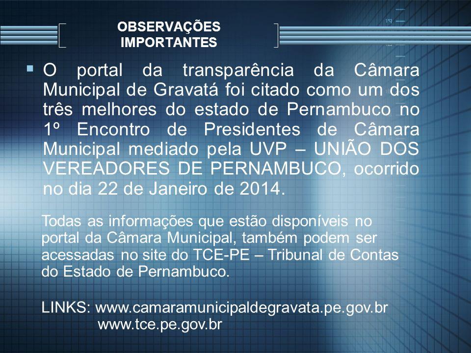 OBSERVAÇÕES IMPORTANTES O portal da transparência da Câmara Municipal de Gravatá foi citado como um dos três melhores do estado de Pernambuco no 1º En