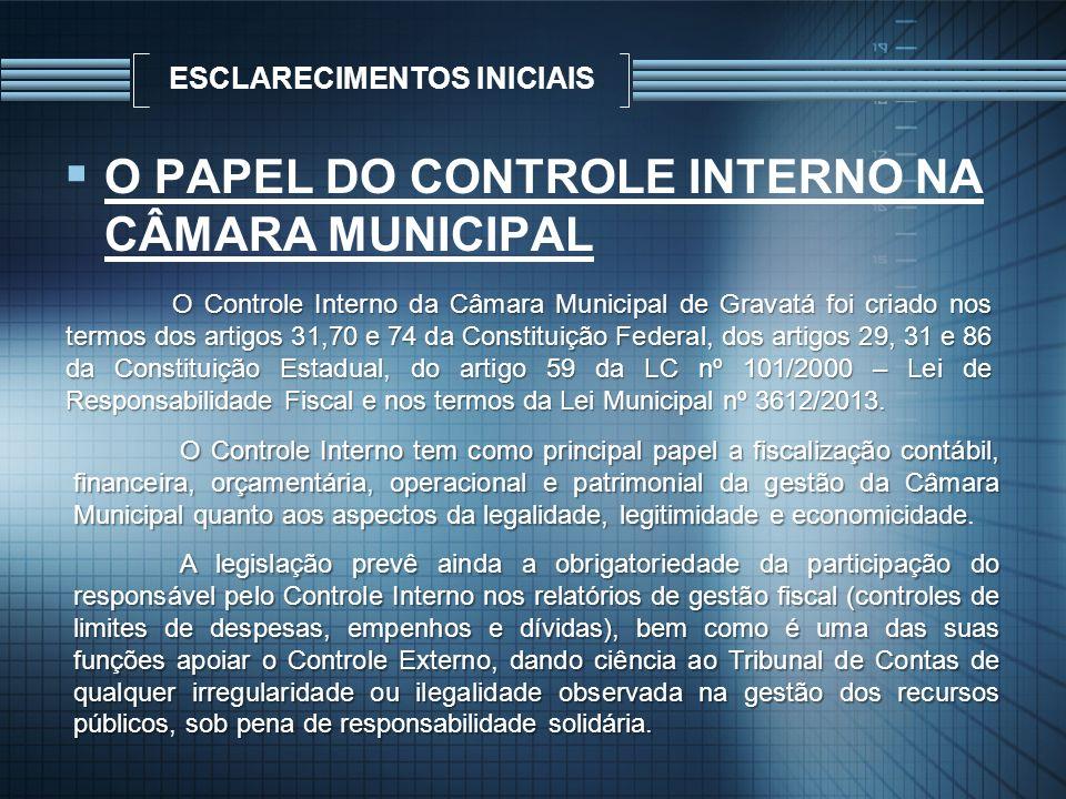 ESCLARECIMENTOS INICIAIS O PAPEL DO CONTROLE INTERNO NA CÂMARA MUNICIPAL O Controle Interno da Câmara Municipal de Gravatá foi criado nos termos dos a