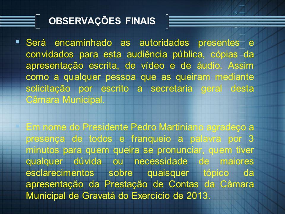OBSERVAÇÕES FINAIS Será encaminhado as autoridades presentes e convidados para esta audiência pública, cópias da apresentação escrita, de vídeo e de á