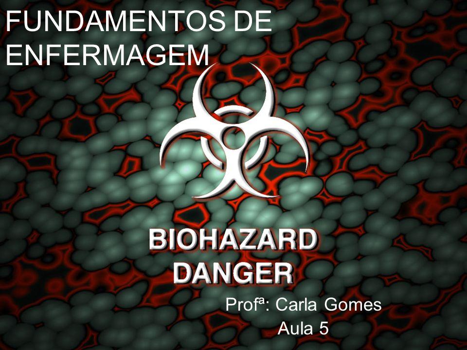 FUNDAMENTOS DE ENFERMAGEM Profª: Carla Gomes Aula 5