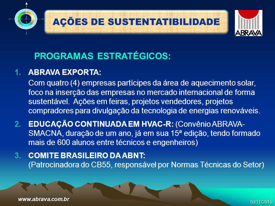 www.abrava.com.br 1.ABRAVA EXPORTA: Com quatro (4) empresas partícipes da área de aquecimento solar, foco na inserção das empresas no mercado internac
