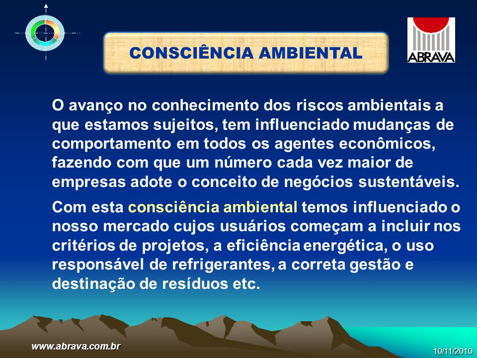 www.abrava.com.br A ABRAVA é um player importante na condução do processo rumo a Sustentabilidade; 33% da energia elétrica produzida no Brasil é utilizada pelos sistemas de ar condicionado e refrigeração.