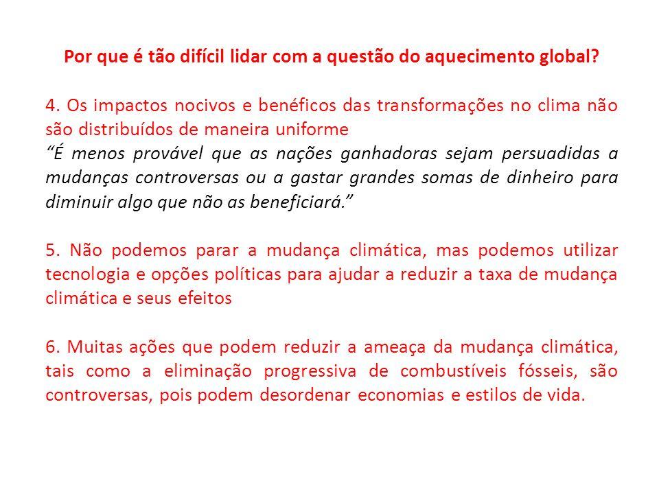 Por que é tão difícil lidar com a questão do aquecimento global? 4. Os impactos nocivos e benéficos das transformações no clima não são distribuídos d