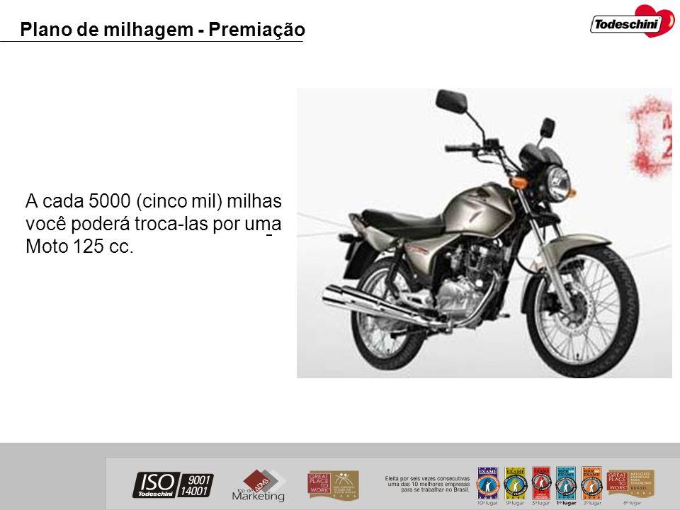 A cada 5000 (cinco mil) milhas você poderá troca-las por uma Moto 125 cc. Plano de milhagem - Premiação
