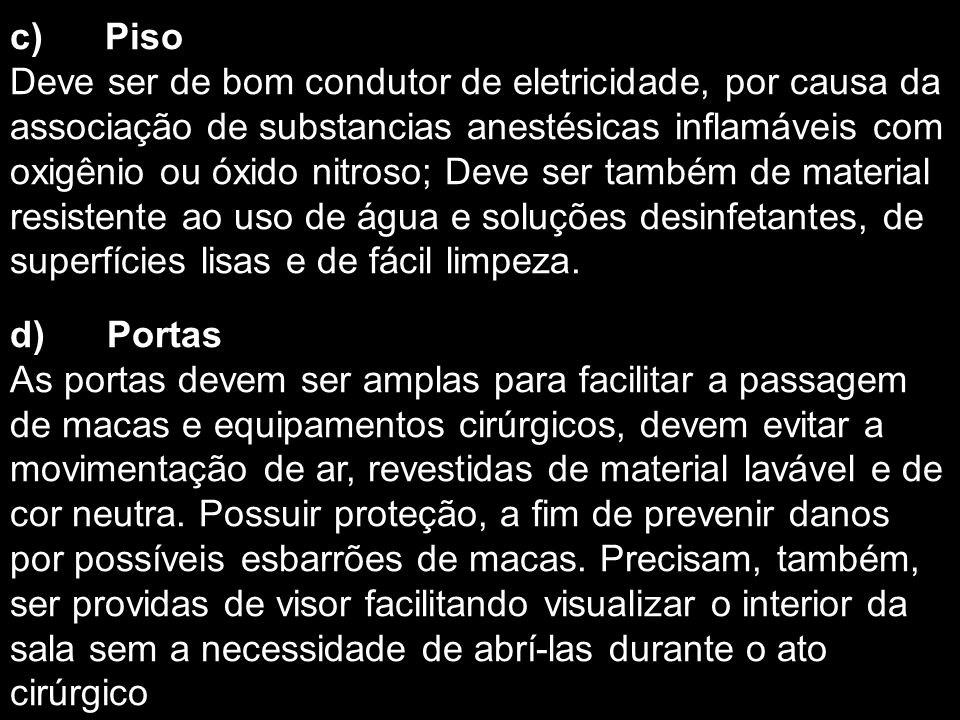c) Piso Deve ser de bom condutor de eletricidade, por causa da associação de substancias anestésicas inflamáveis com oxigênio ou óxido nitroso; Deve s