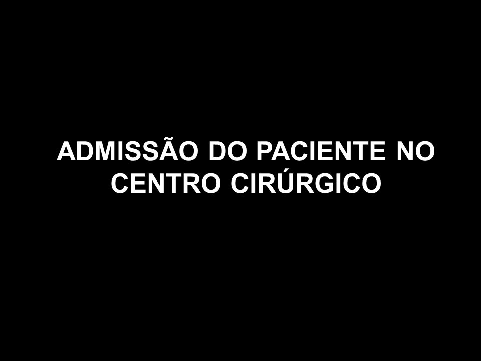 ADMISSÃO DO PACIENTE NO CENTRO CIRÚRGICO