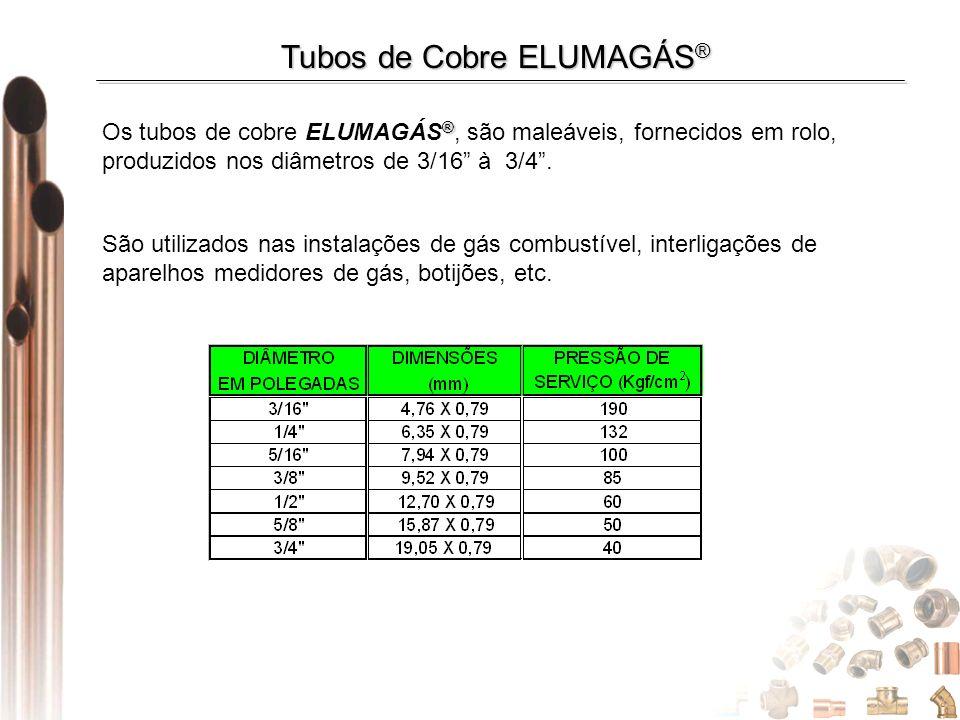 ® Os tubos de cobre ELUMAGÁS ®, são maleáveis, fornecidos em rolo, produzidos nos diâmetros de 3/16 à 3/4. São utilizados nas instalações de gás combu