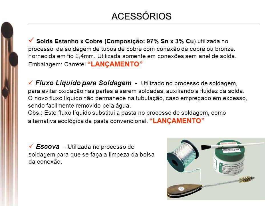 ACESSÓRIOS Solda Estanho x Cobre (Composição: 97% Sn x 3% Cu Solda Estanho x Cobre (Composição: 97% Sn x 3% Cu) utilizada no processo de soldagem de tubos de cobre com conexão de cobre ou bronze.