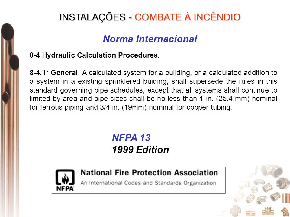 8-4 Hydraulic Calculation Procedures. 8-4.1* General. A calculated system for a building, or a calculated addition to a system in a existing sprinkler