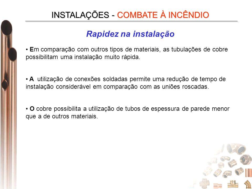 INSTALAÇÕES - COMBATE À INCÊNDIO Rapidez na instalação Em comparação com outros tipos de materiais, as tubulações de cobre possibilitam uma instalação