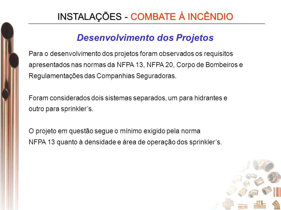 INSTALAÇÕES - COMBATE À INCÊNDIO Desenvolvimento dos Projetos Para o desenvolvimento dos projetos foram observados os requisitos apresentados nas norm