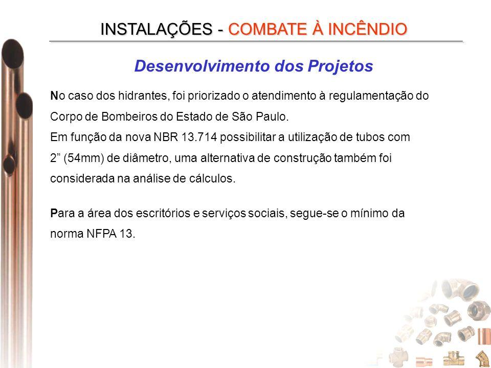 INSTALAÇÕES - COMBATE À INCÊNDIO Desenvolvimento dos Projetos No caso dos hidrantes, foi priorizado o atendimento à regulamentação do Corpo de Bombeiros do Estado de São Paulo.