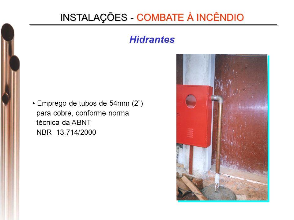 Hidrantes INSTALAÇÕES - COMBATE À INCÊNDIO Emprego de tubos de 54mm (2) para cobre, conforme norma técnica da ABNT NBR 13.714/2000