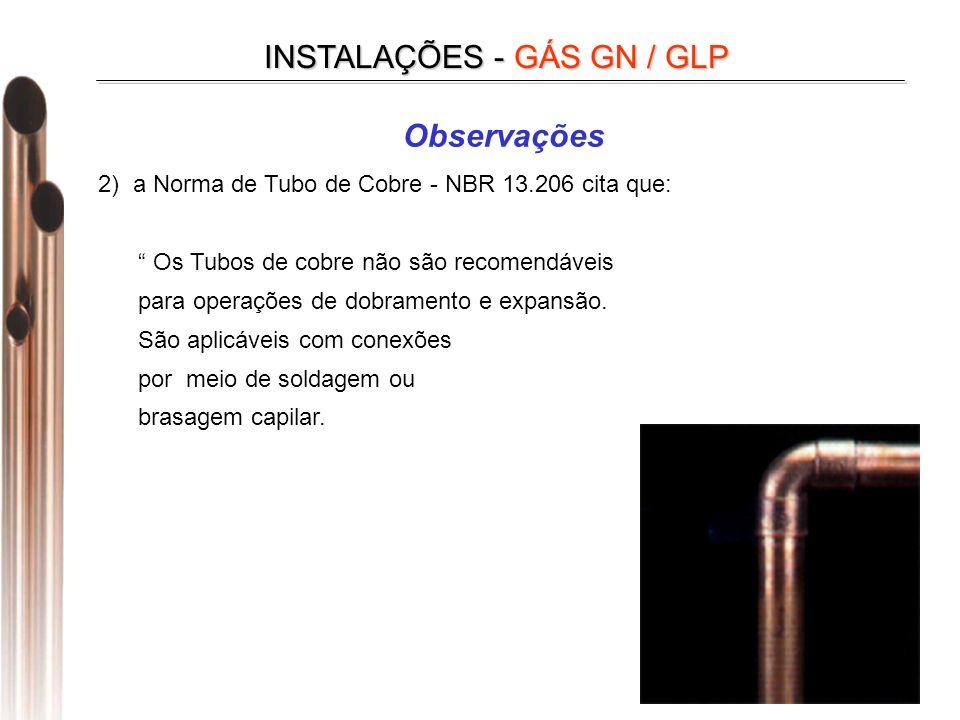 INSTALAÇÕES - GÁS GN / GLP 2) a Norma de Tubo de Cobre - NBR 13.206 cita que: Os Tubos de cobre não são recomendáveis para operações de dobramento e expansão.
