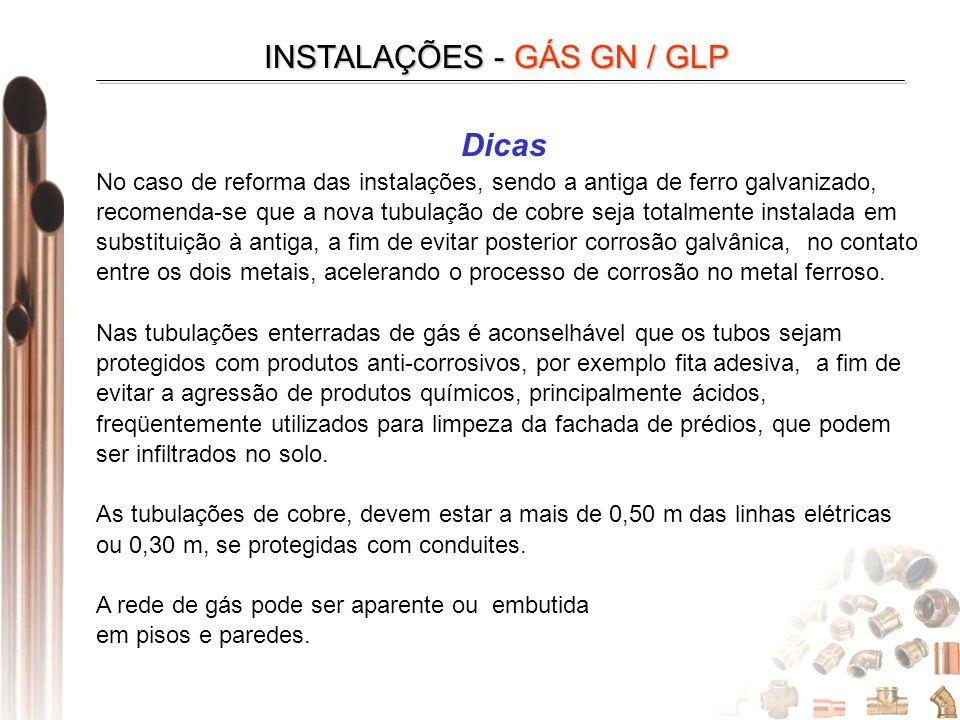 INSTALAÇÕES - GÁS GN / GLP No caso de reforma das instalações, sendo a antiga de ferro galvanizado, recomenda-se que a nova tubulação de cobre seja to