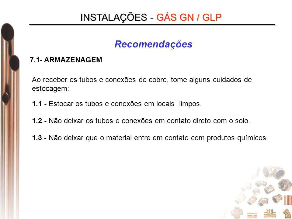 Recomendações INSTALAÇÕES - GÁS GN / GLP 7.1- ARMAZENAGEM Ao receber os tubos e conexões de cobre, tome alguns cuidados de estocagem: 1.1 - Estocar os tubos e conexões em locais limpos.