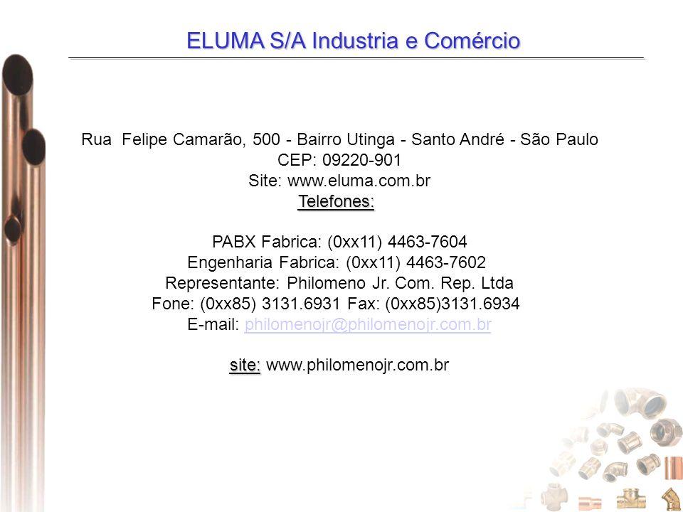 ELUMA S/A Industria e Comércio Rua Felipe Camarão, 500 - Bairro Utinga - Santo André - São Paulo CEP: 09220-901 Site: www.eluma.com.brTelefones: PABX
