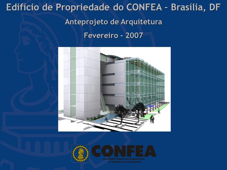 Edifício de Propriedade do CONFEA – Brasília, DF Anteprojeto de Arquitetura Fevereiro - 2007 Edifício de Propriedade do CONFEA – Brasília, DF Anteproj