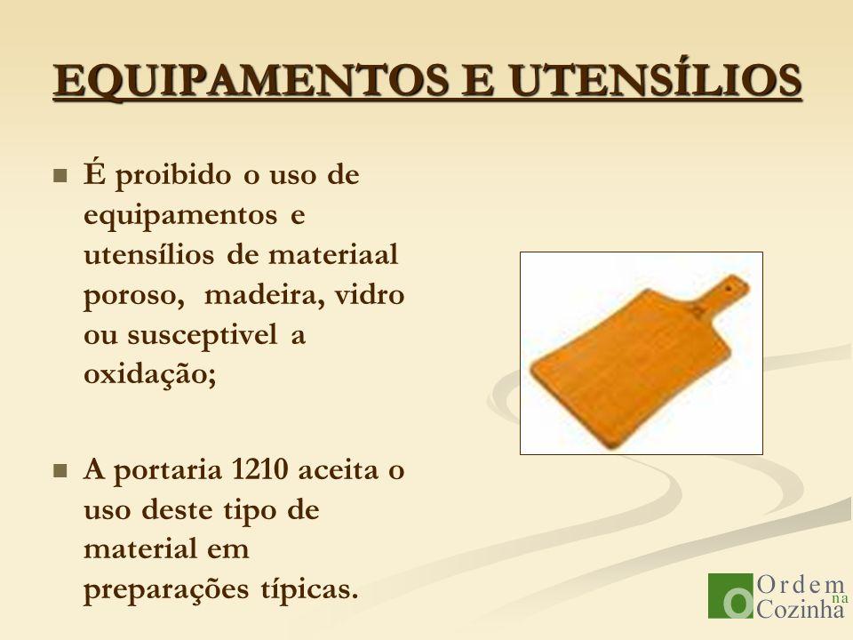 EQUIPAMENTOS E UTENSÍLIOS É proibido o uso de equipamentos e utensílios de materiaal poroso, madeira, vidro ou susceptivel a oxidação; A portaria 1210