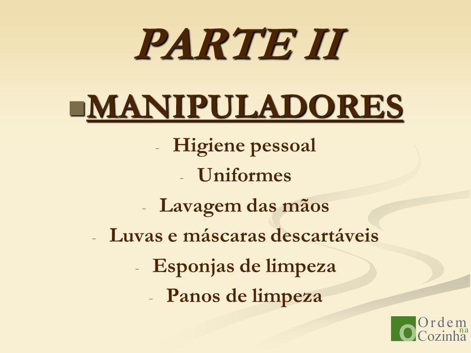 PARTE II MANIPULADORES MANIPULADORES - - Higiene pessoal - - Uniformes - - Lavagem das mãos - - Luvas e máscaras descartáveis - - Esponjas de limpeza