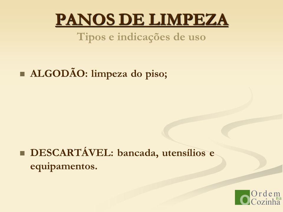 PANOS DE LIMPEZA PANOS DE LIMPEZA Tipos e indicações de uso ALGODÃO: limpeza do piso; DESCARTÁVEL: bancada, utensílios e equipamentos.