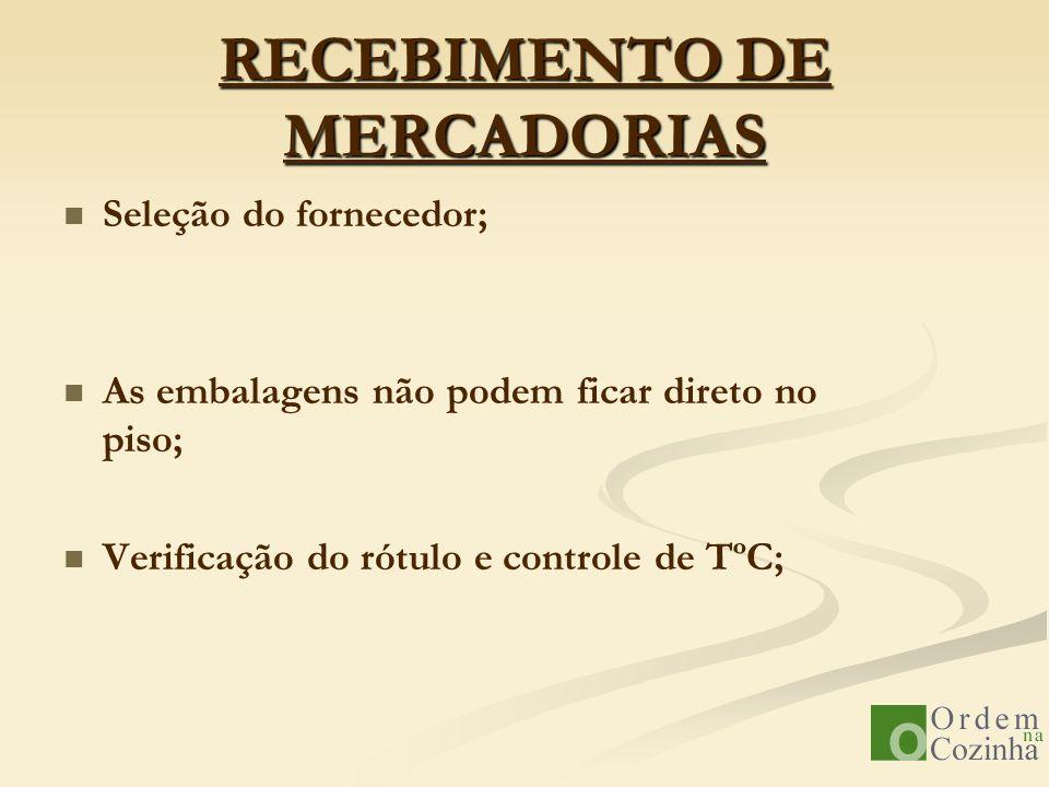 RECEBIMENTO DE MERCADORIAS Seleção do fornecedor; As embalagens não podem ficar direto no piso; Verificação do rótulo e controle de TºC;