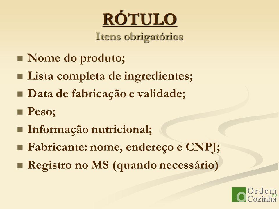 RÓTULO Itens obrigatórios Nome do produto; Lista completa de ingredientes; Data de fabricação e validade; Peso; Informação nutricional; Fabricante: no