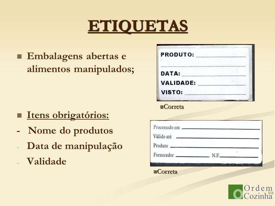 ETIQUETAS Embalagens abertas e alimentos manipulados; Itens obrigatórios: - Nome do produtos - - Data de manipulação - - Validade Correta Correta