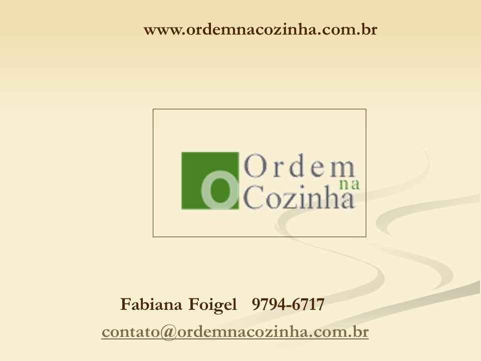 Fabiana Foigel 9794-6717 contato@ordemnacozinha.com.br www.ordemnacozinha.com.br