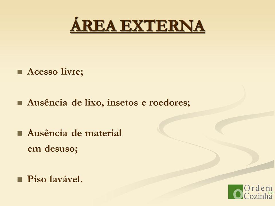 ÁREA EXTERNA Acesso livre; Ausência de lixo, insetos e roedores; Ausência de material em desuso; Piso lavável.