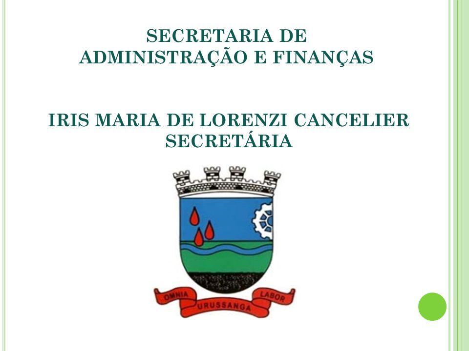 SECRETARIA DE ADMINISTRAÇÃO E FINANÇAS IRIS MARIA DE LORENZI CANCELIER SECRETÁRIA