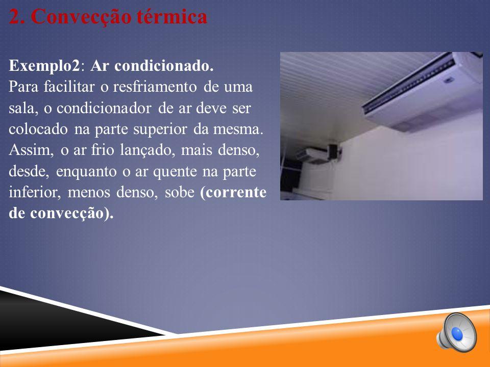 2.Convecção térmica Exemplo2: Ar condicionado.