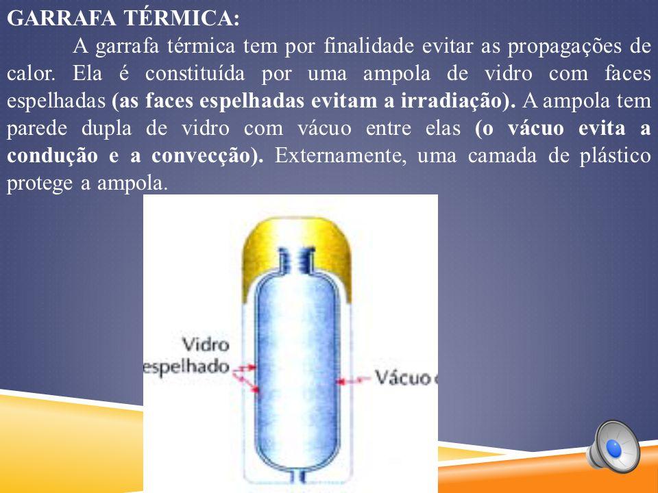 GARRAFA TÉRMICA: A garrafa térmica tem por finalidade evitar as propagações de calor.