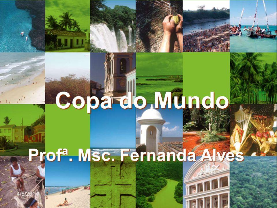 Copa do Mundo 4/5/20141 Profª. Msc. Fernanda Alves