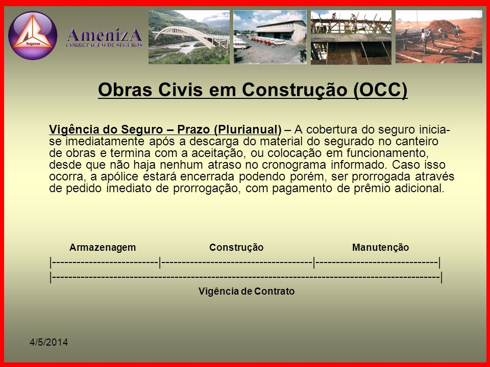4/5/2014 Obras Civis em Construção (OCC) Vigência do Seguro – Prazo (Plurianual) – A cobertura do seguro inicia- se imediatamente após a descarga do m