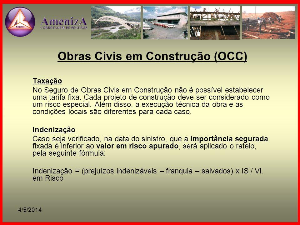 4/5/2014 Obras Civis em Construção (OCC) Taxação No Seguro de Obras Civis em Construção não é possível estabelecer uma tarifa fixa. Cada projeto de co