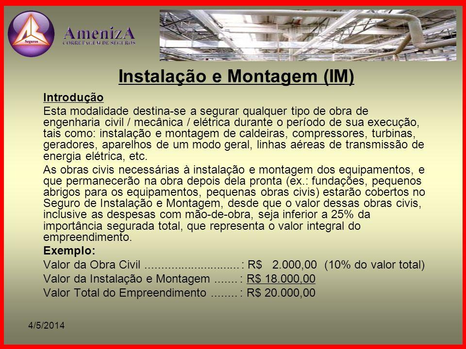 4/5/2014 Instalação e Montagem (IM) Introdução Esta modalidade destina-se a segurar qualquer tipo de obra de engenharia civil / mecânica / elétrica du