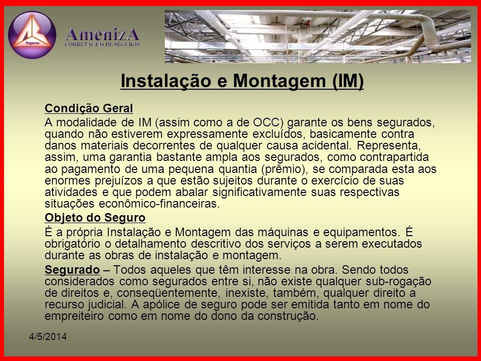 4/5/2014 Instalação e Montagem (IM) Condição Geral A modalidade de IM (assim como a de OCC) garante os bens segurados, quando não estiverem expressame