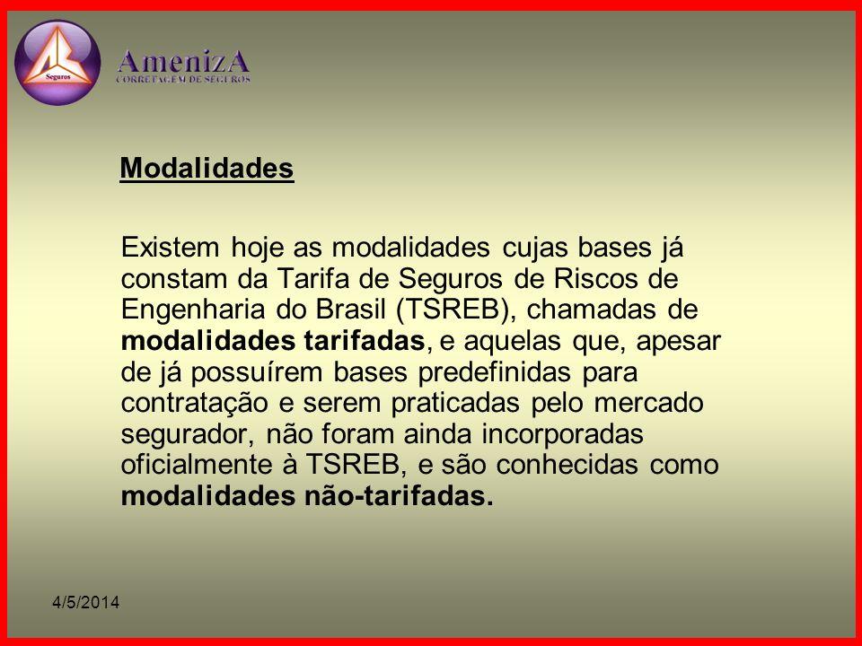 4/5/2014 Modalidades Existem hoje as modalidades cujas bases já constam da Tarifa de Seguros de Riscos de Engenharia do Brasil (TSREB), chamadas de mo