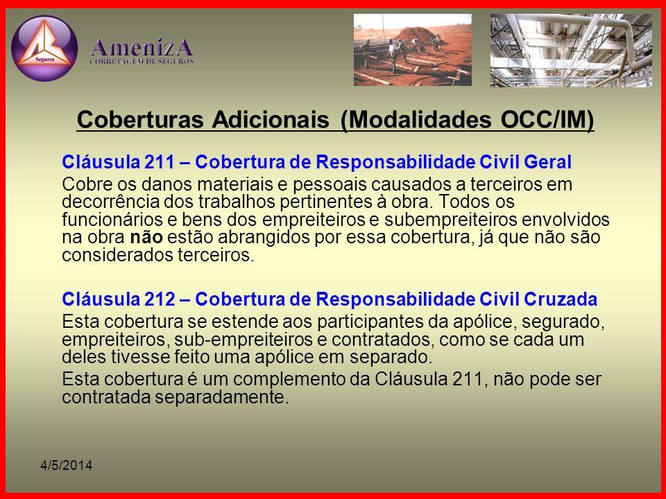 4/5/2014 Coberturas Adicionais (Modalidades OCC/IM) Cláusula 211 – Cobertura de Responsabilidade Civil Geral Cobre os danos materiais e pessoais causa