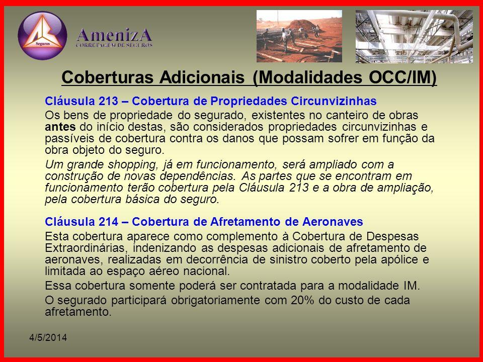 4/5/2014 Coberturas Adicionais (Modalidades OCC/IM) Cláusula 213 – Cobertura de Propriedades Circunvizinhas Os bens de propriedade do segurado, existe