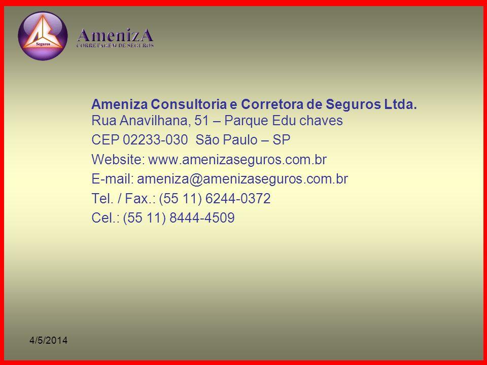 4/5/2014 Ameniza Consultoria e Corretora de Seguros Ltda. Rua Anavilhana, 51 – Parque Edu chaves CEP 02233-030 São Paulo – SP Website: www.amenizasegu
